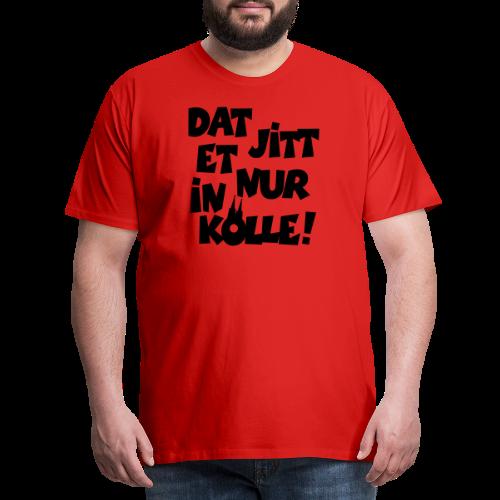 Dat jitt et nur in Kölle - Das gibt es nur in Köln! - Männer Premium T-Shirt