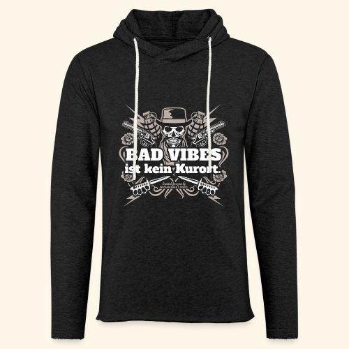Sprüche T Shirt Bad Vibes ist kein Kurort - Leichtes Kapuzensweatshirt Unisex