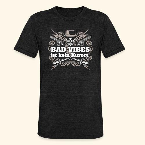 Sprüche T Shirt Bad Vibes ist kein Kurort - Unisex Tri-Blend T-Shirt von Bella + Canvas