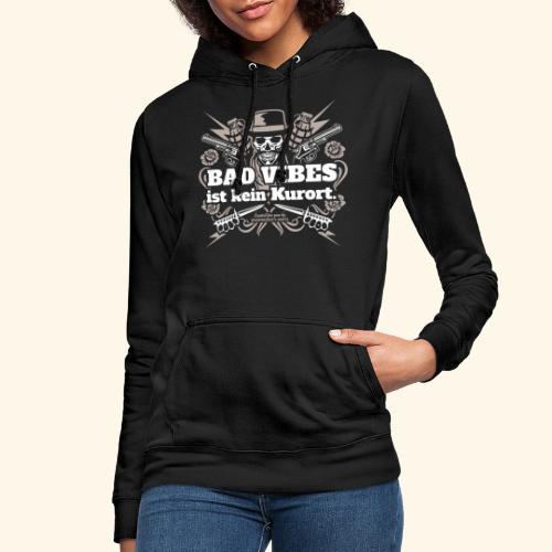 Sprüche T Shirt Bad Vibes ist kein Kurort - Frauen Hoodie