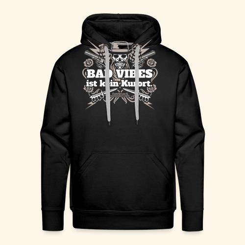 Sprüche T Shirt Bad Vibes ist kein Kurort - Männer Premium Hoodie