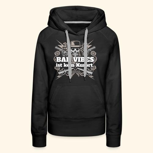 Sprüche T Shirt Bad Vibes ist kein Kurort - Frauen Premium Hoodie