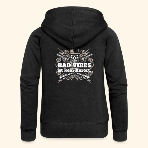Sprüche T Shirt Bad Vibes ist kein Kurort - Frauen Premium Kapuzenjacke