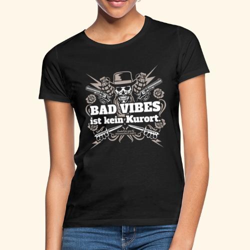 Sprüche T Shirt Bad Vibes ist kein Kurort - Frauen T-Shirt