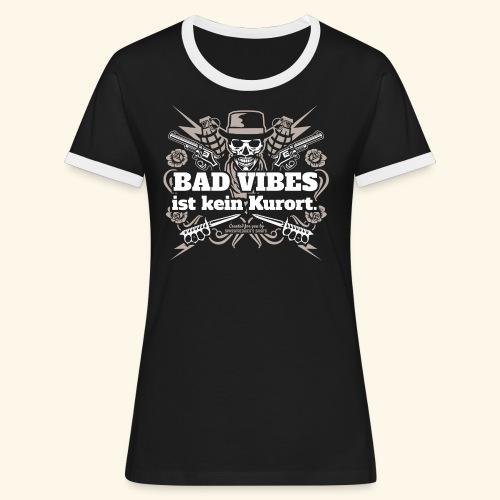 Sprüche T Shirt Bad Vibes ist kein Kurort - Frauen Kontrast-T-Shirt