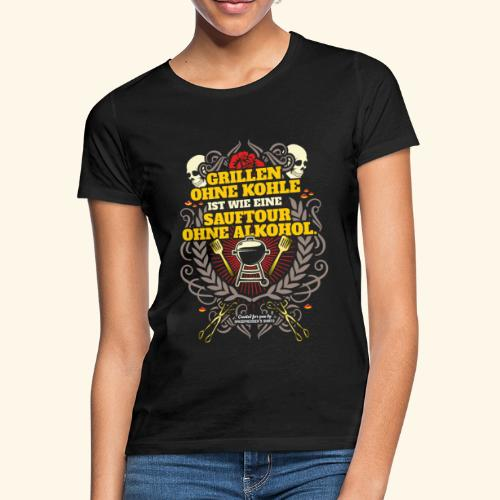 Grill T Shirt Grillen ohne Kohle - Frauen T-Shirt