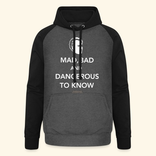 Lord Byron,Zitat,T Shirt Mad, bad & dangerous to know - Unisex Baseball Hoodie