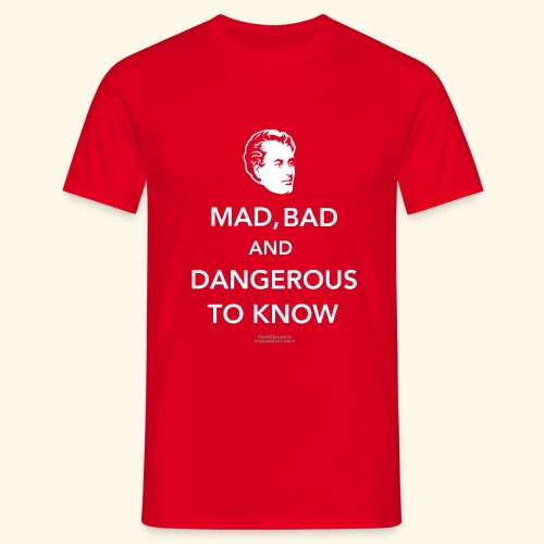 Lord Byron,Zitat,T Shirt Mad, bad & dangerous to know - Männer T-Shirt