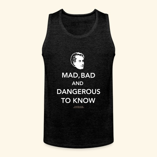Lord Byron,Zitat,T Shirt Mad, bad & dangerous to know - Männer Premium Tank Top