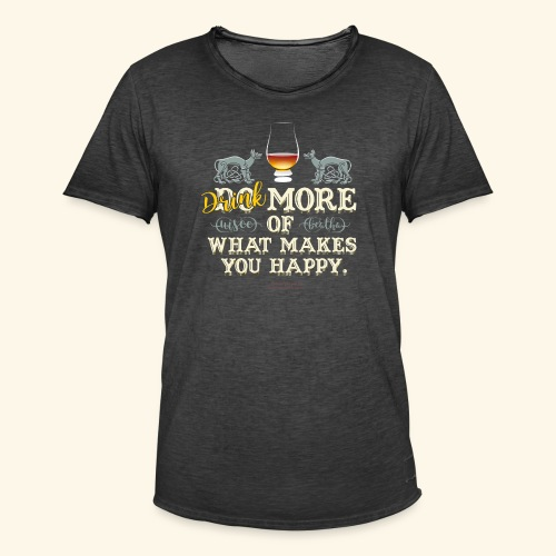 Whisky T Shirt Drink more of what makes you happy - Männer Vintage T-Shirt