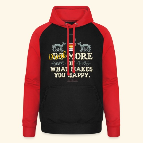 Whisky T Shirt Drink more of what makes you happy - Unisex Baseball Hoodie