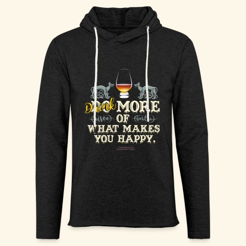 Whisky T Shirt Drink more of what makes you happy - Leichtes Kapuzensweatshirt Unisex