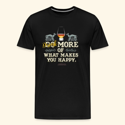 Whisky T Shirt Drink more of what makes you happy - Männer Premium T-Shirt