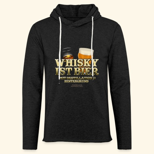 Whisky T Shirt Whisky ist Bier - Leichtes Kapuzensweatshirt Unisex