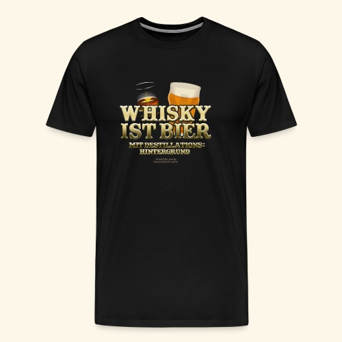 Whisky T Shirt Whisky ist Bier - Männer Premium T-Shirt