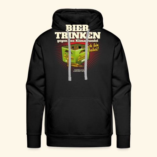 Bier T Shirt Trinken gegen den Klimawandel - Männer Premium Hoodie