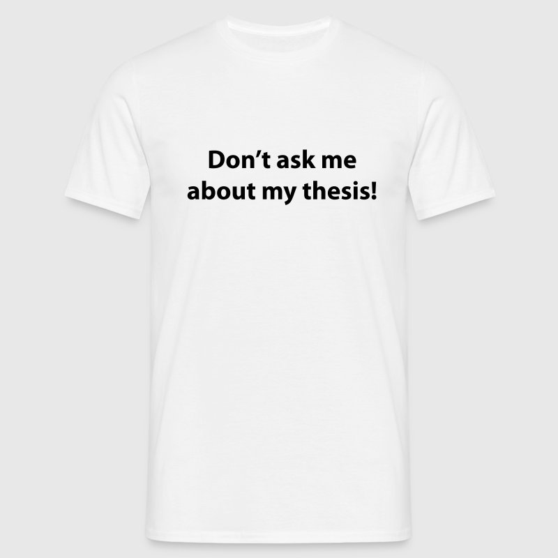 White Don't ask me about my thesis Men's T-Shirts - Men's T-Shirt
