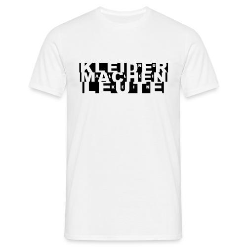Nur Kleider allein machen keine Leute - Männer T-Shirt