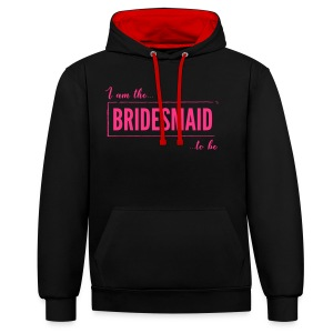 I am the Bridesmaid To Be in Pink - Contrast Colour Hoodie