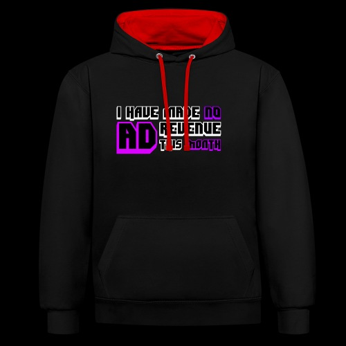 I HAVE MADE NO AD REVENUE THIS MONTH Design - Contrast Colour Hoodie