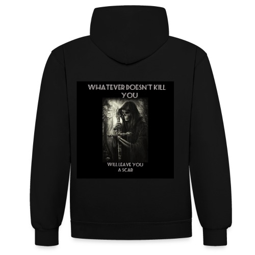 WHATEVER DOESN'T KILL YOU IS GONNA LEAVE A SCAR - Contrast Colour Hoodie