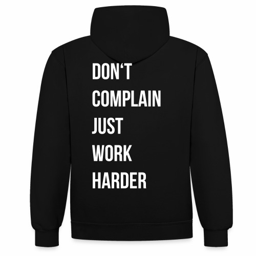 don't complain just work harder - Contrast hoodie