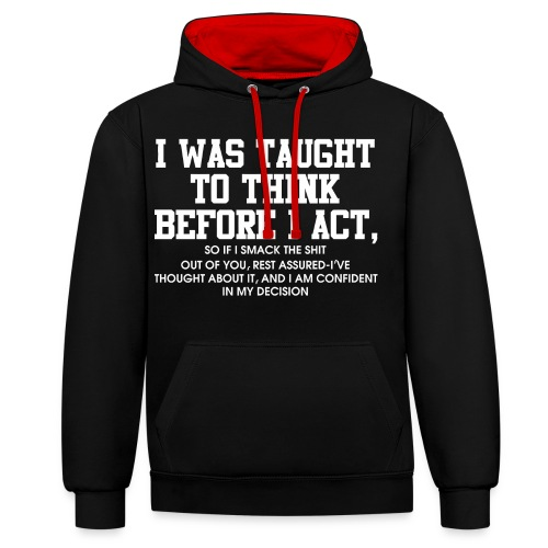 I was taught to think before I act - Contrast Colour Hoodie