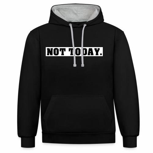 NOT TODAY Spruch Nicht heute, cool, schlicht - Kontrast-Hoodie