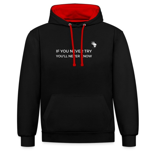 IF YOU NEVER TRY YOU LL NEVER KNOW - Contrast Colour Hoodie