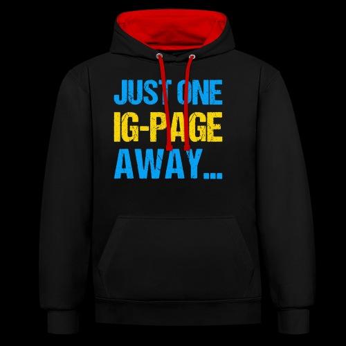 Just One IG Page Away - Kontrast-Hoodie