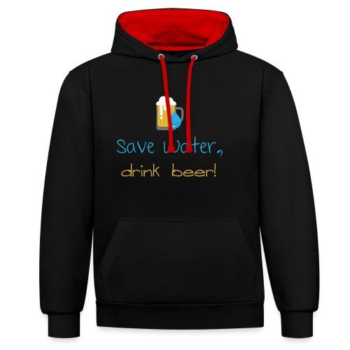 Save water, drink beer! - Contrast Colour Hoodie