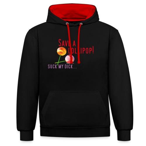 Save a lollipop! Suck my dick... - Kontrast-Hoodie