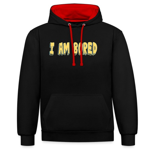 I AM BORED T-SHIRT - Contrast Colour Hoodie