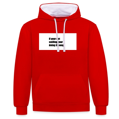 if your not smiling your doing it wong - Contrast Colour Hoodie
