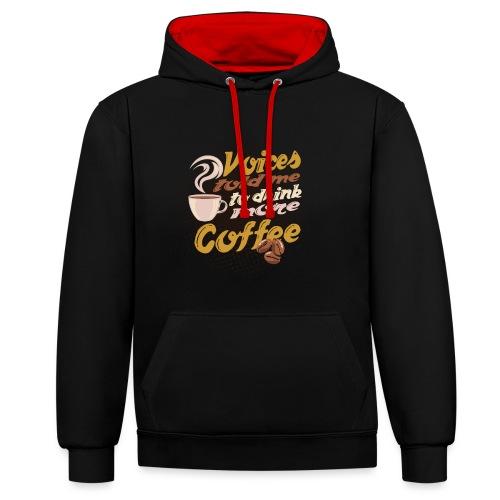 Kaffee Koffein Voices told me to drink more Coffee - Kontrast-Hoodie