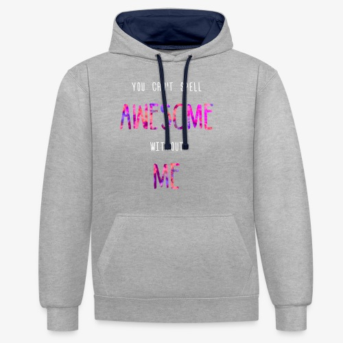 You can't spell AWESOME without ME - Contrast Colour Hoodie