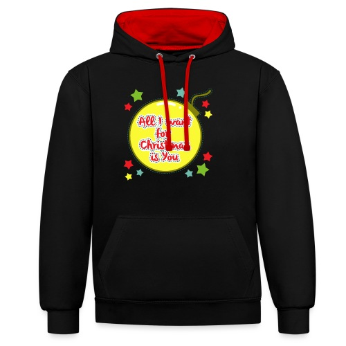 All I want for Christmas is You - Contrast Colour Hoodie