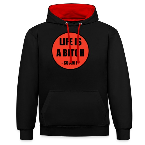 Life is a Bitch - Kontrast-Hoodie