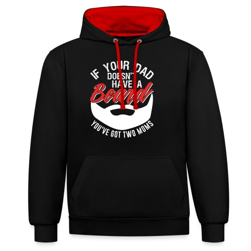 If Your Dad Doesn't Have A Beard Two Moms - Kontrast-Hoodie