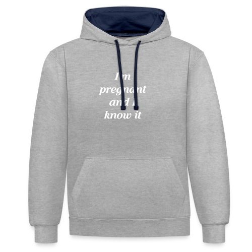 I'm pregnant and I know it - Kontrast-Hoodie