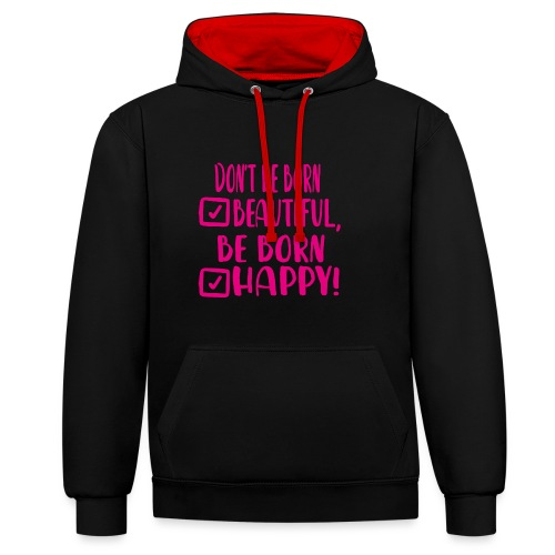 Don t be born beautiful be born happy Pink - Kontrast-Hoodie
