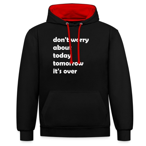 dont_worry_about today - Kontrast-Hoodie