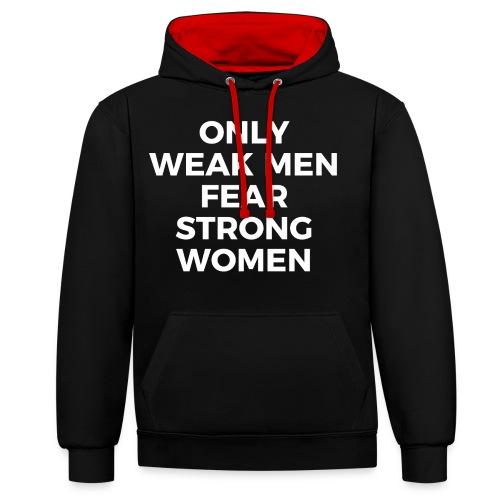 #OnlyWeakMenFearStrongWomen - Kontrast-Hoodie