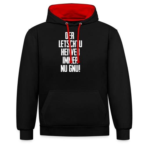 DER LETSCHTU HEIWER IMMER NU GNU! - Kontrast-Hoodie