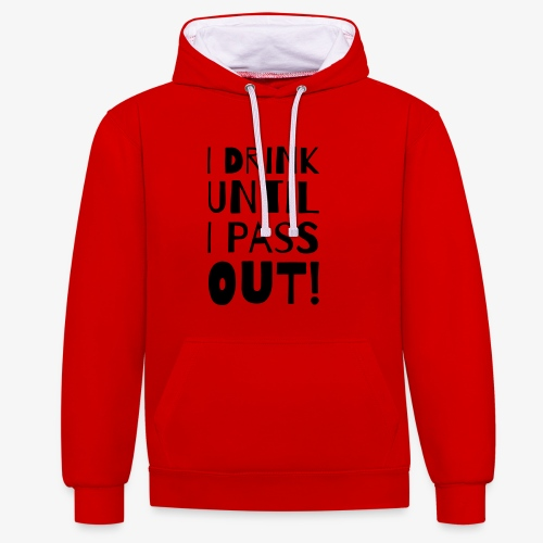 i drink until i pass out - Kontrast-Hoodie
