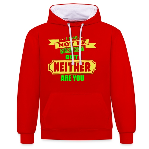 I May Not Be Perfect - Contrast Colour Hoodie