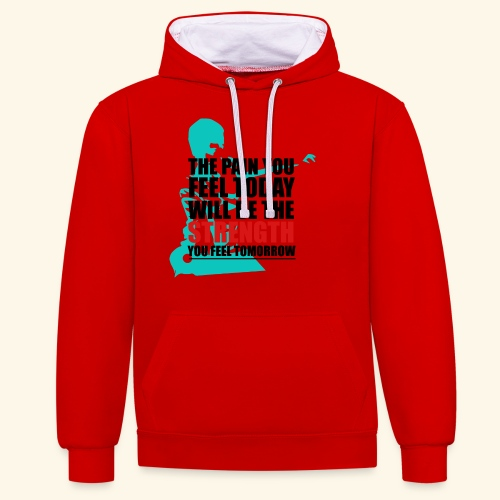The pain feel today will be the STRENGTH - Kontrast-Hoodie