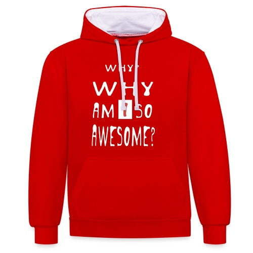 WHY AM I SO AWESOME? - Contrast Colour Hoodie