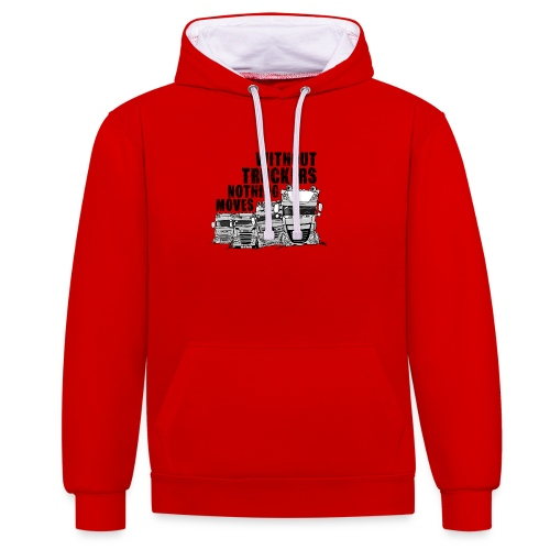0911 without truckers nothing moves - Contrast hoodie