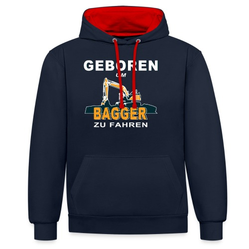 Geboren um Bagger zu fahren Bagger - Kontrast-Hoodie